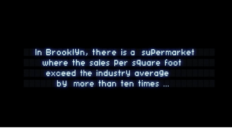 In Brooklyn, there is a supermarket where the sales per square foot exceed the industry average by more than ten times...